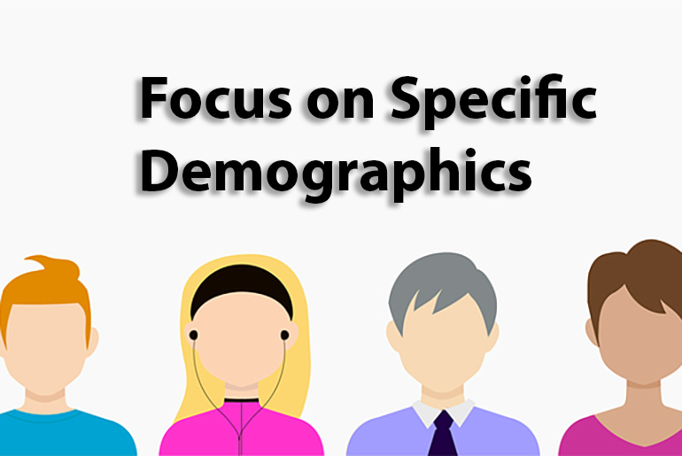Focus on Specific Demographics