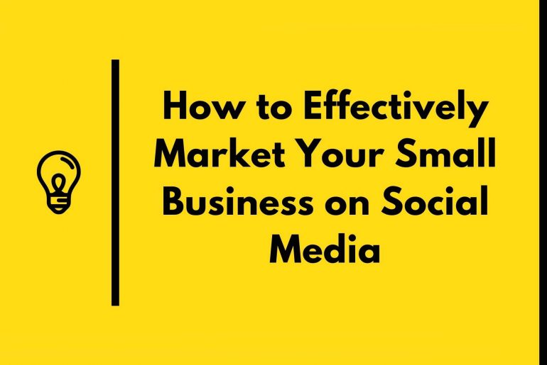 How to Effectively Market Your Small Business on Social Media
